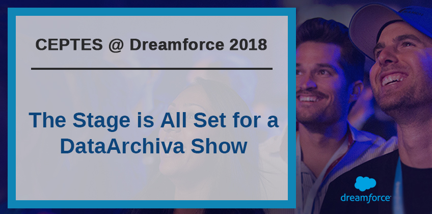 CEPTES @ Dreamforce 2018: The Stage is All Set for a DataArchiva Show