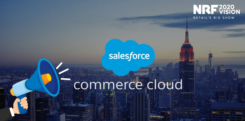 Salesforce announced new enhancements for Commerce Cloud at NRF 2020