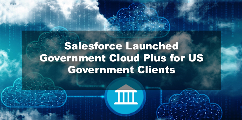 Salesforce Launched Government Cloud Plus for US Government Clients
