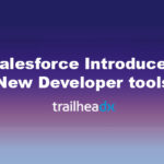 Salesforce Introduces New Developer Tools just before the TrailheaDX 2020