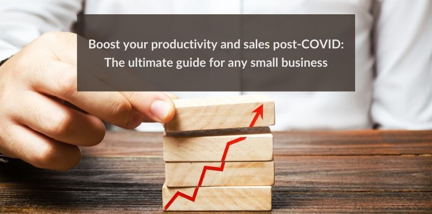 Boost your productivity and sales post-COVID