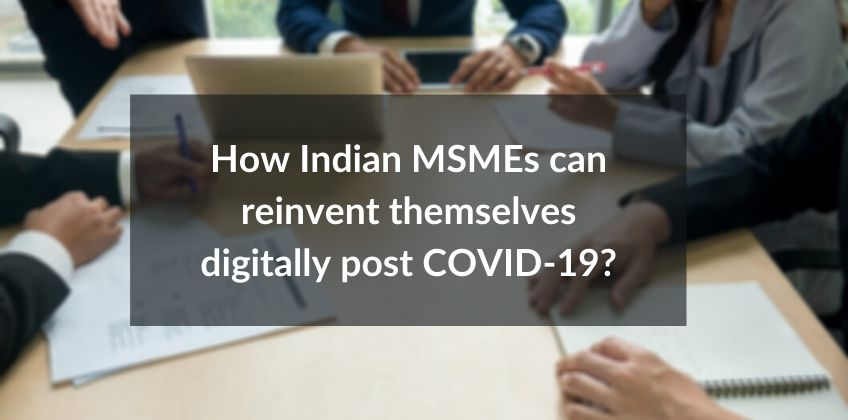 How Indian MSMEs can reinvent themselves digitally post COVID-19?