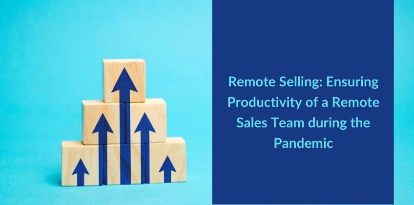 Remote Selling: Ensuring Productivity of a Remote Sales Team during the Pandemic
