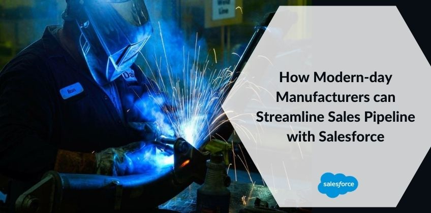 How Modern-day Manufacturers can Streamline Sales Pipeline with Salesforce