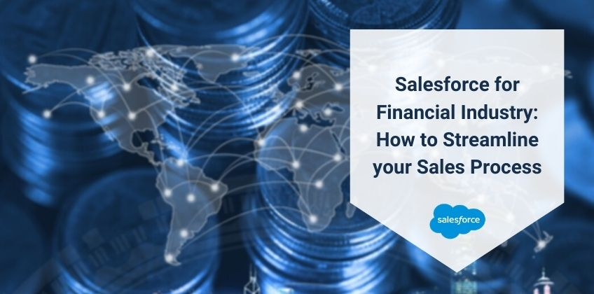 Salesforce for Financial Industry: How to Streamline your Sales Process