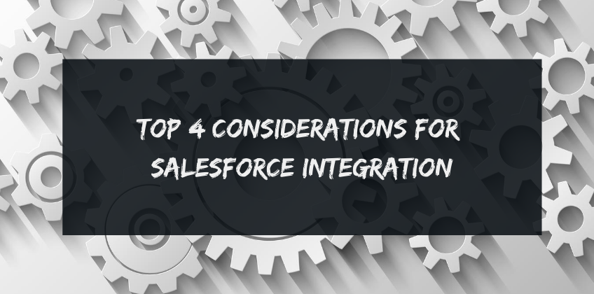 Top 4 Considerations for Salesforce Integration