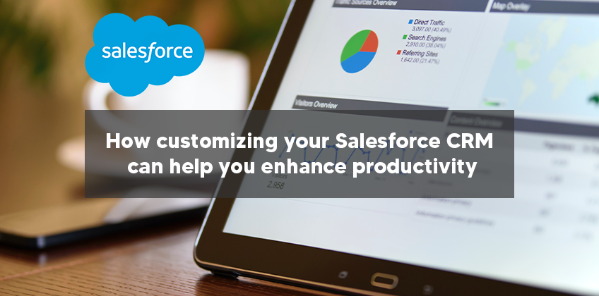 How customizing your Salesforce CRM can help you enhance productivity