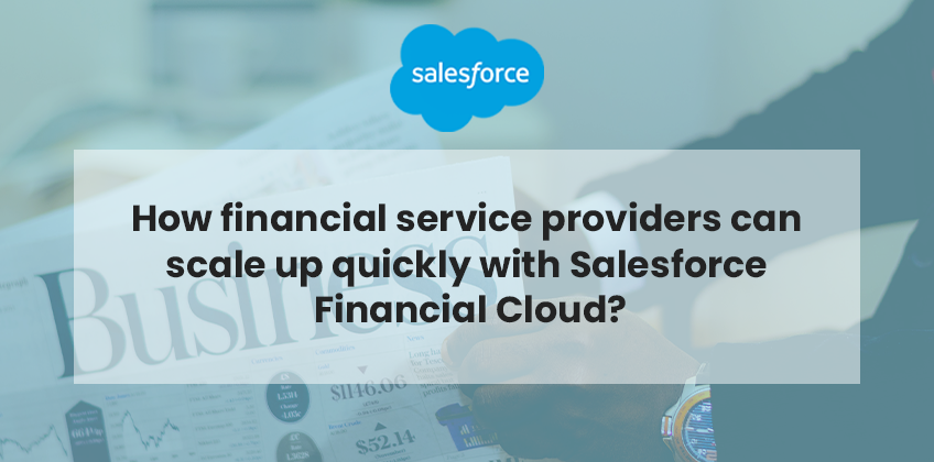 How financial service providers can scale up quickly with Salesforce Financial Cloud