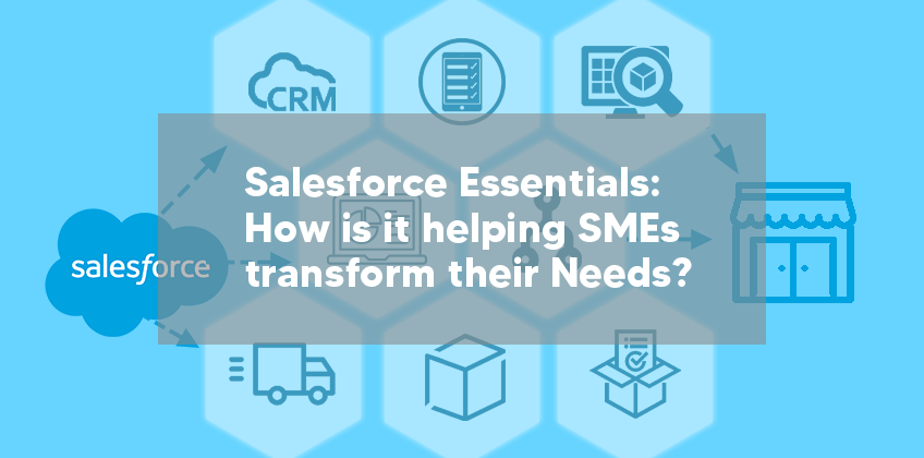 Salesforce Essentials: How is it helping SMEs transform their Needs?