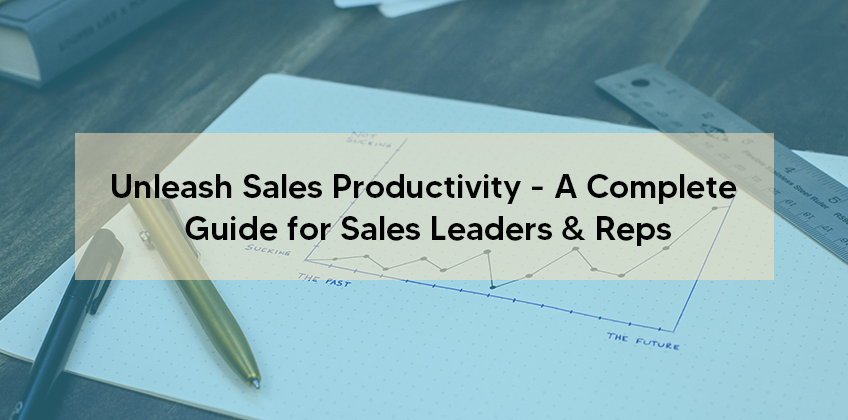 Unleash Sales Productivity - A Complete Guide for Sales Leaders & Reps