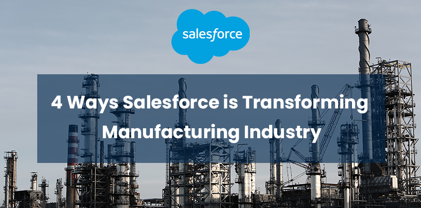 4 Ways Salesforce is Transforming Manufacturing Industry