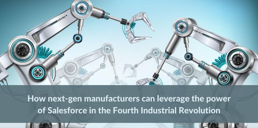 next-gen manufacturers can leverage the power of Salesforce in the Fourth Industrial Revolution