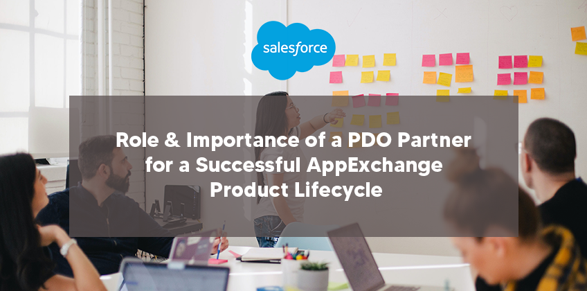 Role & Importance of a PDO Partner for a Successful AppExchange Product Lifecycle