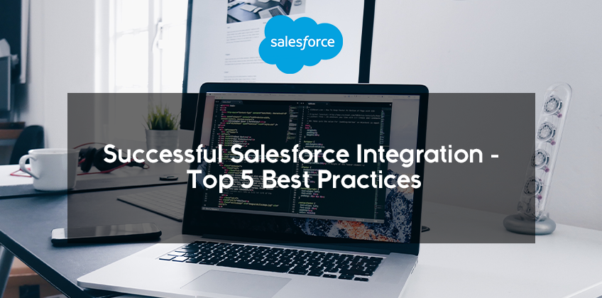 Successful Salesforce Integration - Top 5 Best Practices