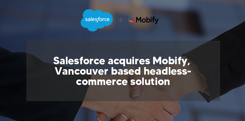 Salesforce acquires Vancouver based headless-commerce enterprise Mobify