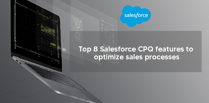 Top 8 Salesforce CPQ features to optimize sales processes