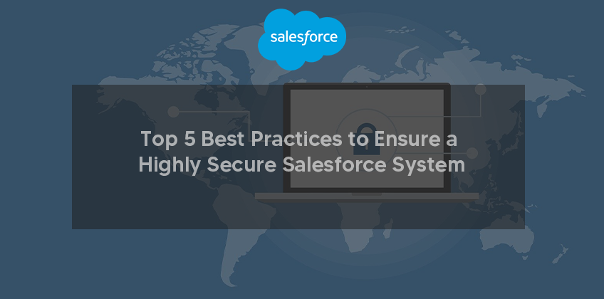 Top 5 Best Practices to Ensure a Highly Secure Salesforce System