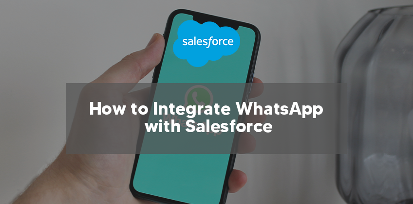 How to Integrate WhatsApp with Salesforce