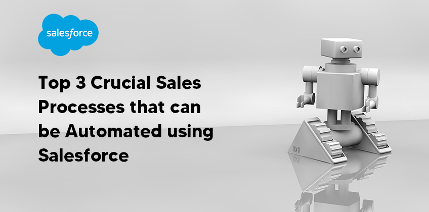 Top 3 Crucial Sales Processes that can be Automated using Salesforce