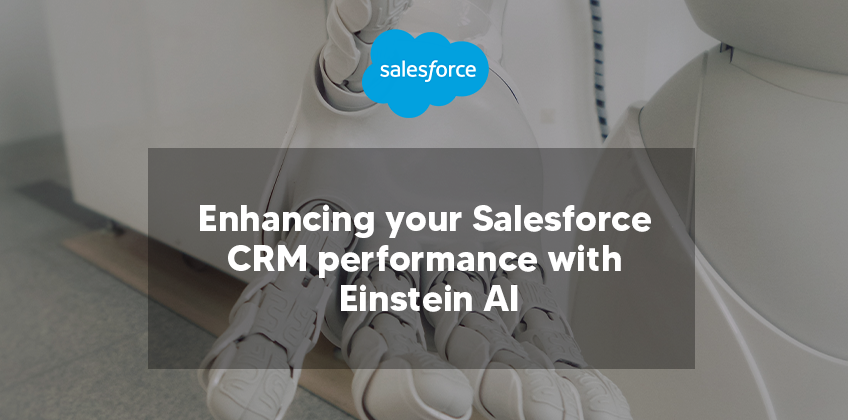 Enhancing your Salesforce CRM performance with Einstein AI