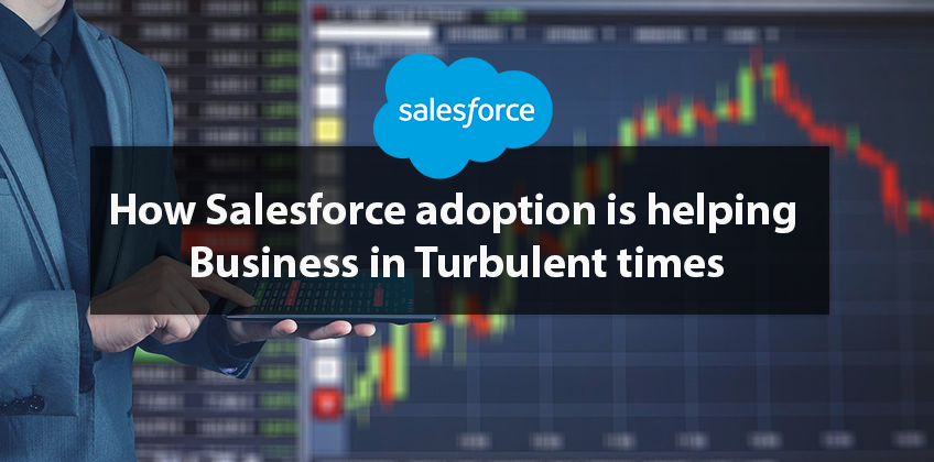 How Salesforce adoption is helping Business in Turbulent times