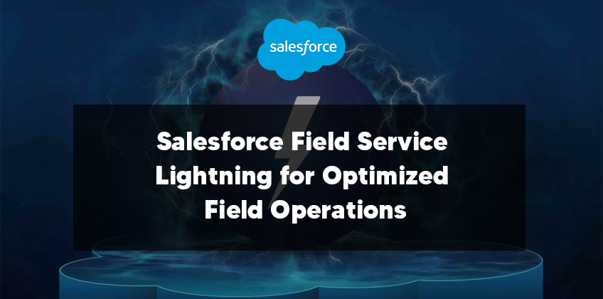 Salesforce Field Service Lightning for Optimized Field Operations
