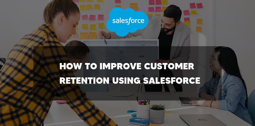 HOW TO IMPROVE CUSTOMER RETENTION USING SALESFORCE