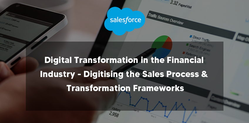 Digital Transformation in the Financial Industry - Digitising the Sales Process & Transformation Frameworks
