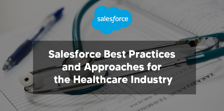 Salesforce Best Practices and Approaches for the Healthcare Industry