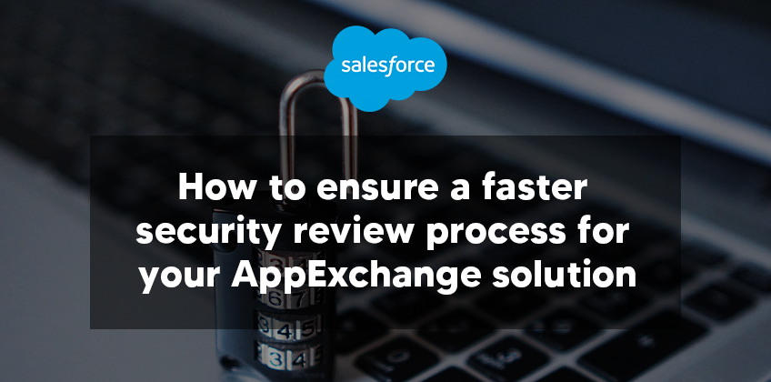 How to ensure a faster security review process for your AppExchange solution