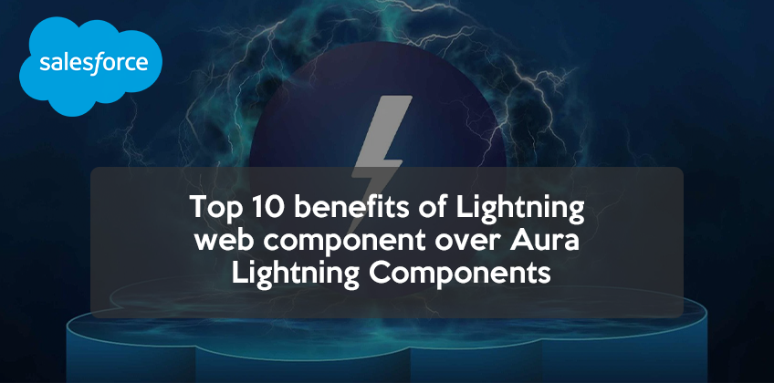 Top 10 benefits of Lightning web component over Aura Lightning Components