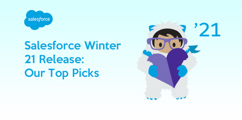 Salesforce Winter 21 Release: Our Top Picks