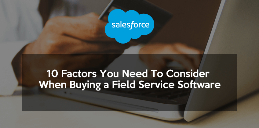 10 Factors You Need To Consider When Buying a Field Service Software