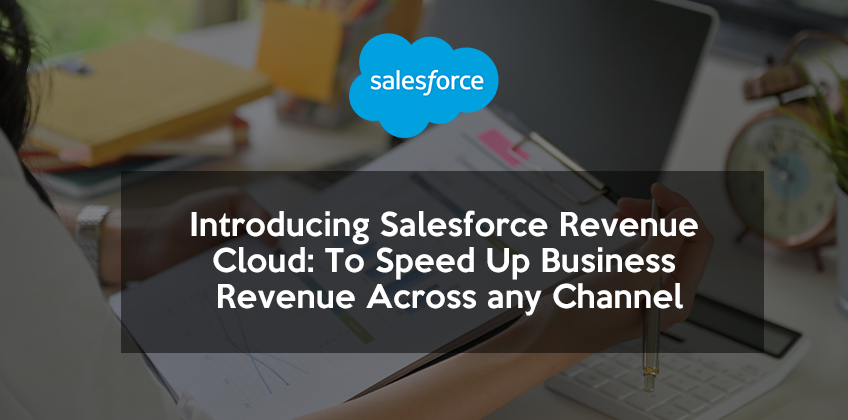 Introducing Salesforce Revenue Cloud: To Speed Up Business Revenue Across any Channel