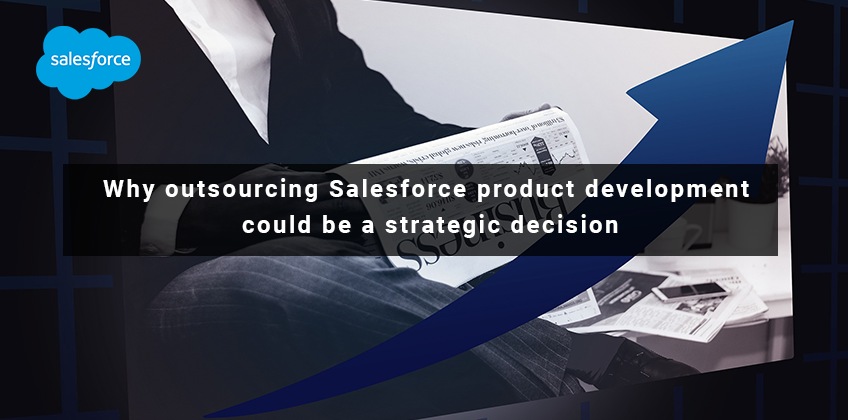 Why Could Outsourcing Salesforce Product Development be a Strategic Decision?