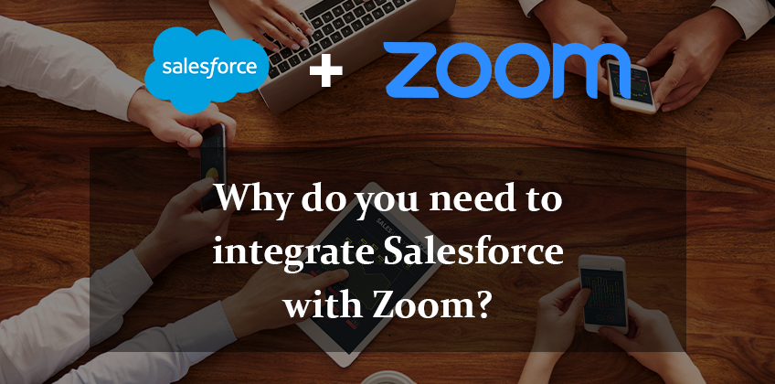 Why do you need to integrate Salesforce with Zoom?