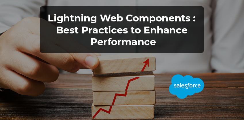 Lightning Web Components: Best Practices to Enhance Performance