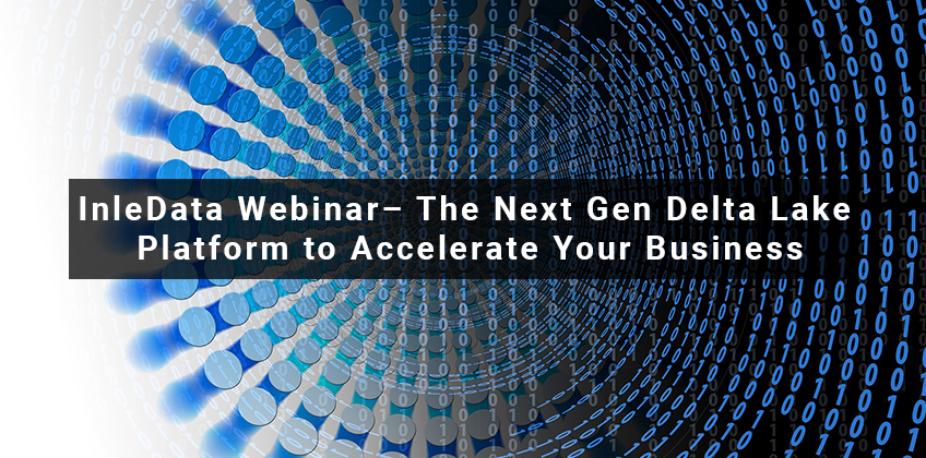 InleData Webinar– The Next Gen Delta Lake Platform to Accelerate Your Business