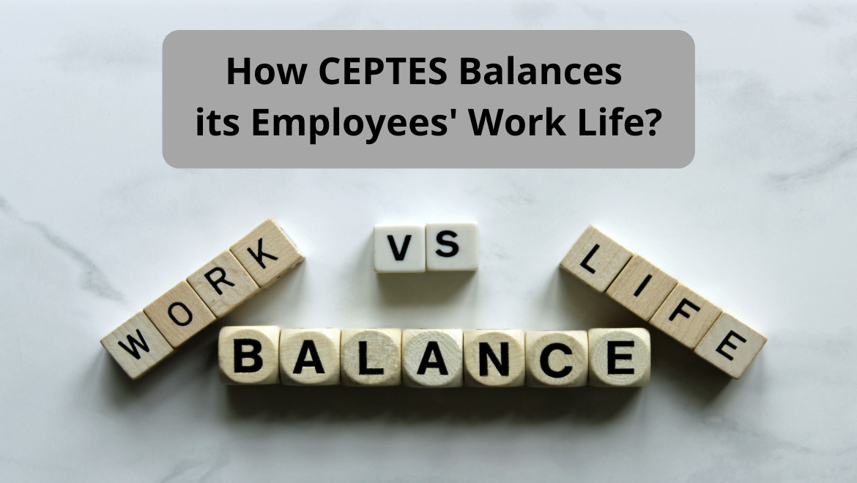 How CEPTES Balances its Employees' Work Life