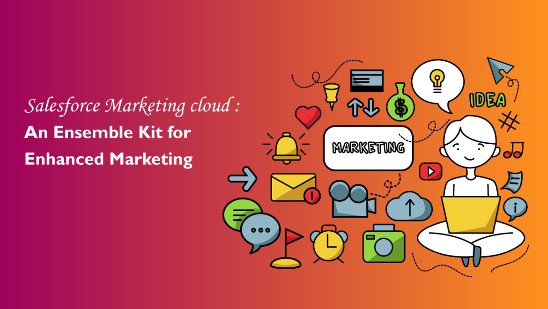Salesforce-Marketing-cloud-An-Ensemble-Kit-for-Enhanced-Marketing
