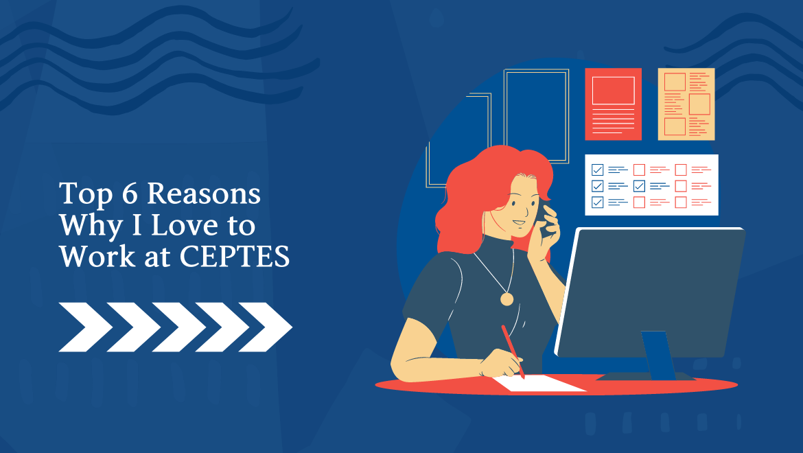 Top 6 Reasons I Love to Work at CEPTES