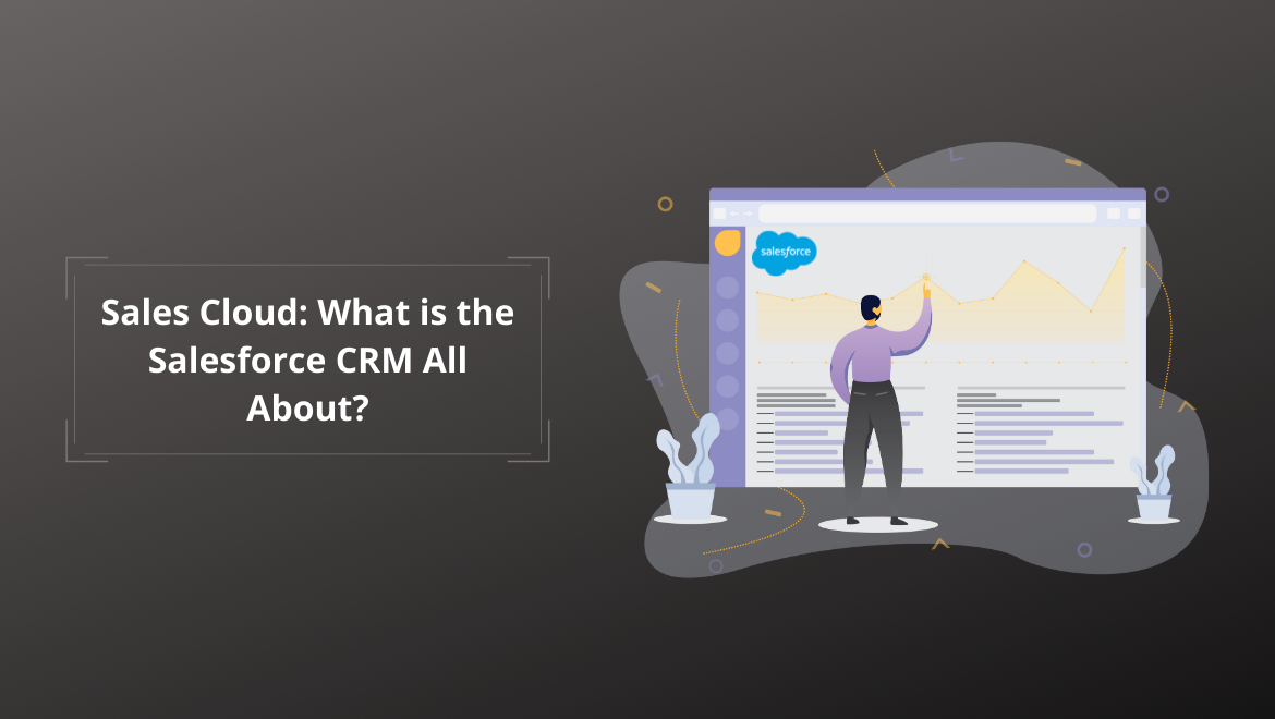 Sales Cloud: What is the Salesforce CRM All About
