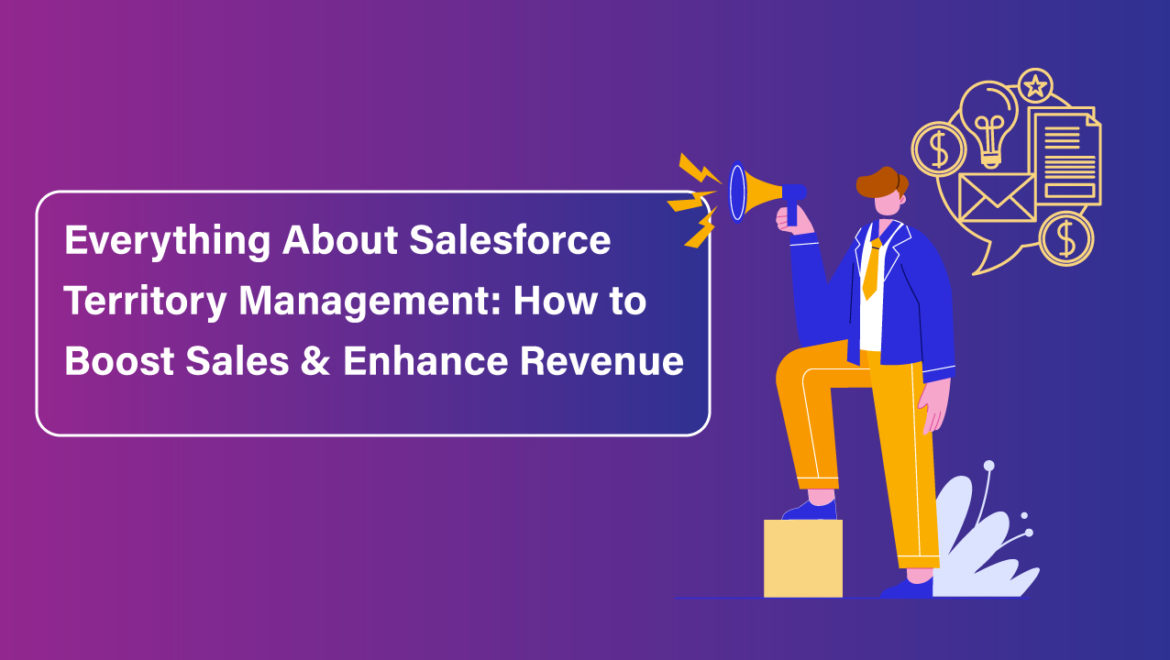 Everything-about-Salesforce-Territory-Management-How-to-Boost-Sales-&-Enhance-Revenue
