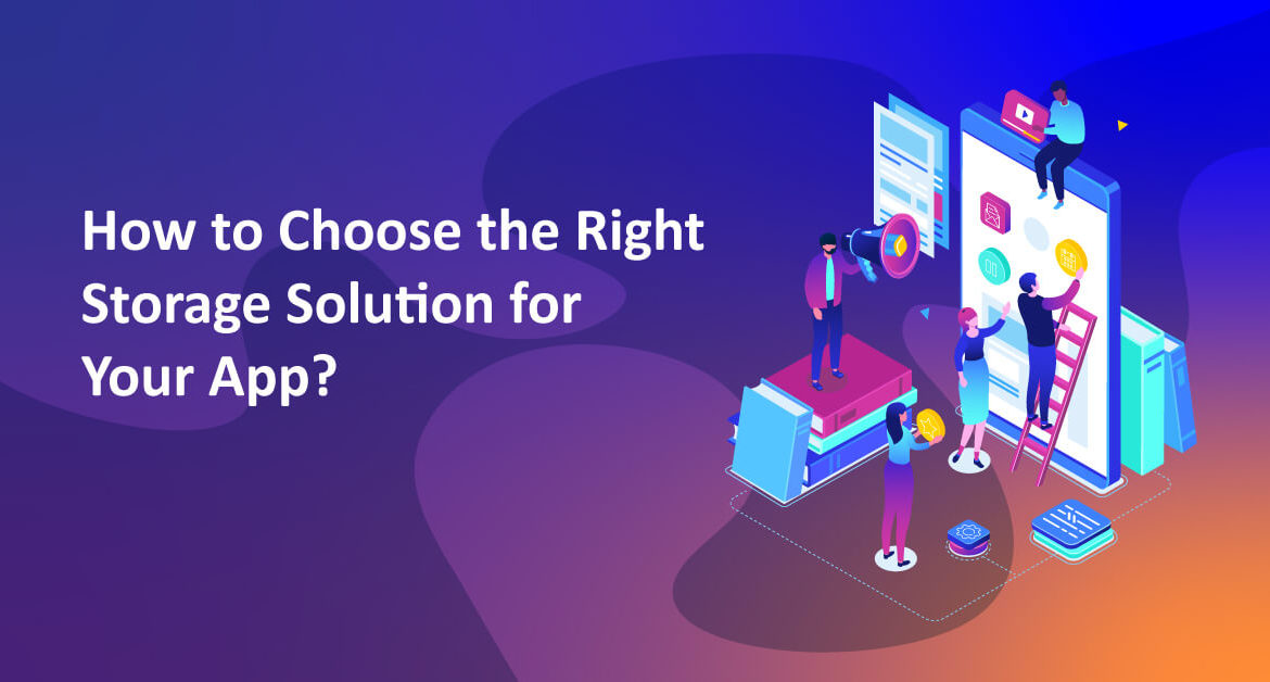 How to Choose the Right Storage Solution for Your App